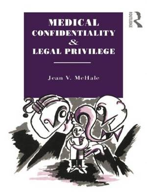 Medical Confidentiality and Legal Privilege - Social Ethics and Policy (Paperback)