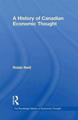 A History of Canadian Economic Thought - The Routledge History of Economic Thought (Paperback)