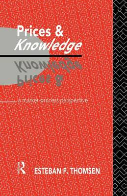 Prices and Knowledge: A Market-Process Perspective - Routledge Foundations of the Market Economy (Paperback)