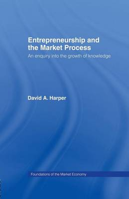 Entrepreneurship and the Market Process: An Enquiry into the Growth of Knowledge - Routledge Foundations of the Market Economy (Paperback)