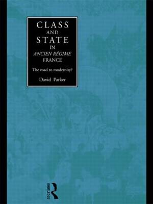 Class and State in Ancien Regime France: The Road to Modernity? (Paperback)