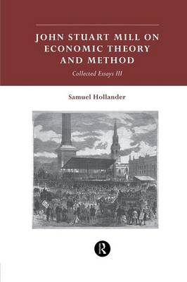 John Stuart Mill on Economic Theory and Method: Collected Essays III (Paperback)