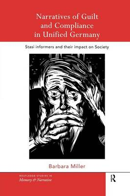 Narratives of Guilt and Compliance in Unified Germany: Stasi Informers and their Impact on Society - Routledge Studies in Memory and Narrative (Paperback)