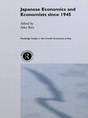 Japanese Economics and Economists since 1945 - Routledge Studies in the Growth Economies of Asia (Paperback)