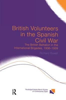 British Volunteers in the Spanish Civil War: The British Battalion in the International Brigades, 1936-1939 - Routledge/Canada Blanch Studies on Contemporary Spain (Paperback)