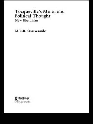 Tocqueville's Political and Moral Thought: New Liberalism - Routledge Studies in Social and Political Thought (Paperback)