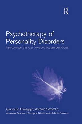 Psychotherapy of Personality Disorders: Metacognition, States of Mind and Interpersonal Cycles (Paperback)
