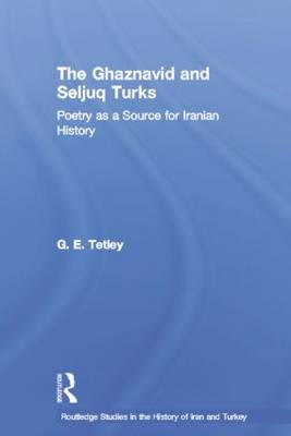 The Ghaznavid and Seljuk Turks: Poetry as a Source for Iranian History (Paperback)