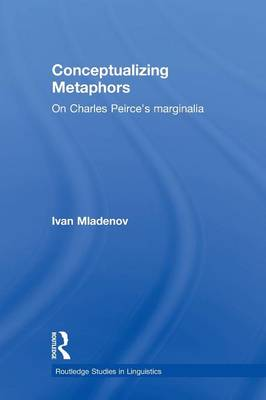 Conceptualizing Metaphors: On Charles Peirce's Marginalia - Routledge Studies in Linguistics (Paperback)