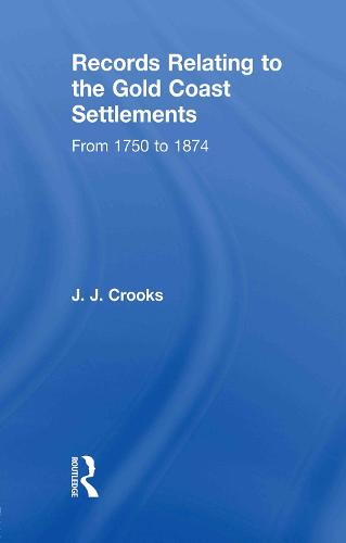 Records Relating to the Gold Coast Settlements from 1750 to 1874 (Paperback)
