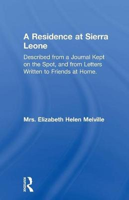 A Residence at Sierra Leone: Described from a Journal Kept on the Spot and from Letters Written to Friends at Home. (Paperback)