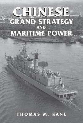 Chinese Grand Strategy and Maritime Power - Cass Series: Naval Policy and History (Paperback)