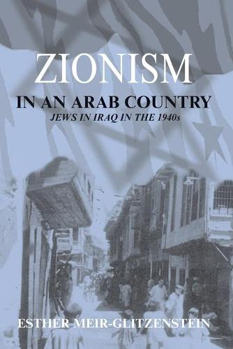 Zionism in an Arab Country: Jews in Iraq in the 1940s (Paperback)