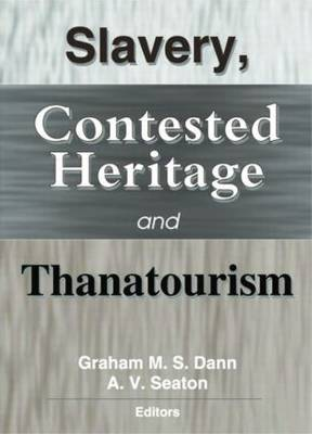 Slavery, Contested Heritage, and Thanatourism (Paperback)