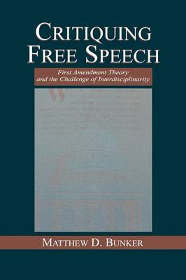 Critiquing Free Speech: First Amendment theory and the Challenge of Interdisciplinarity - Routledge Communication Series (Paperback)