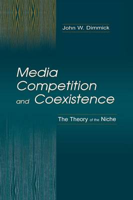 Media Competition and Coexistence: The Theory of the Niche - Routledge Communication Series (Paperback)