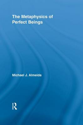 The Metaphysics of Perfect Beings - Routledge Studies in the Philosophy of Religion (Paperback)