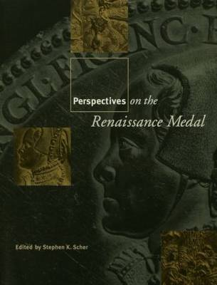 Perspectives on the Renaissance Medal: Portrait Medals of the Renaissance - Garland Studies in the Renaissance (Paperback)