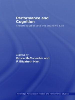 Performance and Cognition: Theatre Studies and the Cognitive Turn (Hardback)