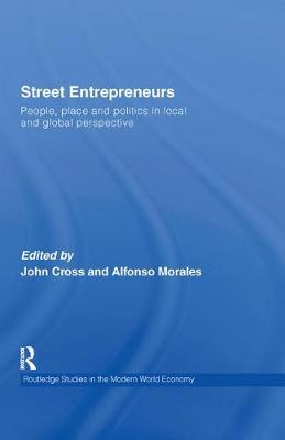 Street Entrepreneurs: People, Place, & Politics in Local and Global Perspective - Routledge Studies in the Modern World Economy (Hardback)