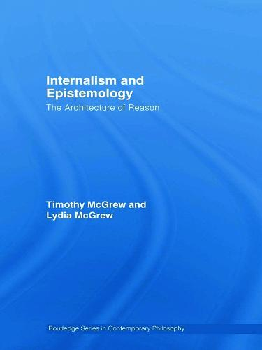 Internalism and Epistemology: The Architecture of Reason - Routledge Studies in Contemporary Philosophy (Hardback)
