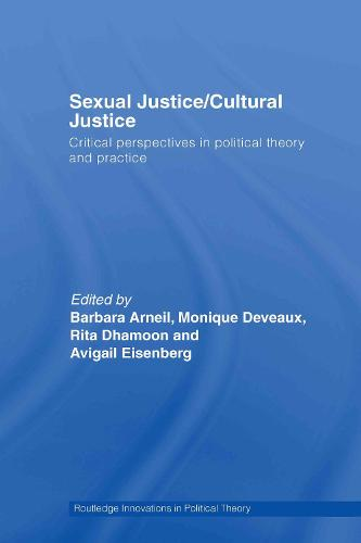 Sexual Justice / Cultural Justice: Critical Perspectives in Political Theory and Practice - Routledge Innovations in Political Theory (Hardback)