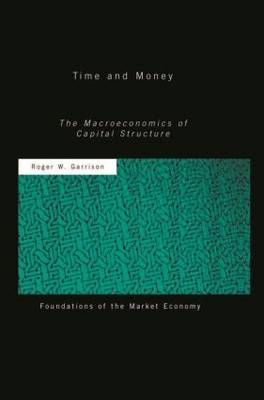 Time and Money: The Macroeconomics of Capital Structure - Routledge Foundations of the Market Economy (Paperback)