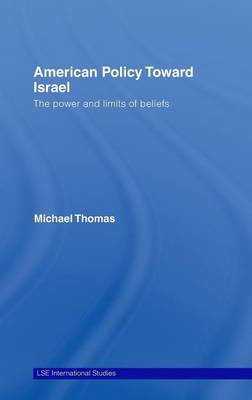 American Policy Toward Israel: The Power and Limits of Beliefs - LSE International Studies Series (Hardback)