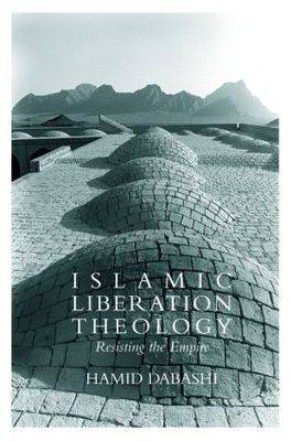 Islamic Liberation Theology: Resisting the Empire (Paperback)