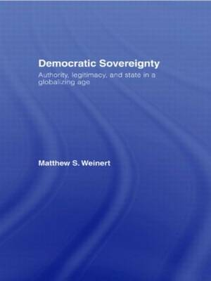Democratic Sovereignty: Authority, Legitimacy, and State in a Globalizing Age (Hardback)