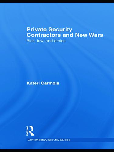 Private Security Contractors and New Wars: Risk, Law, and Ethics - Contemporary Security Studies (Hardback)