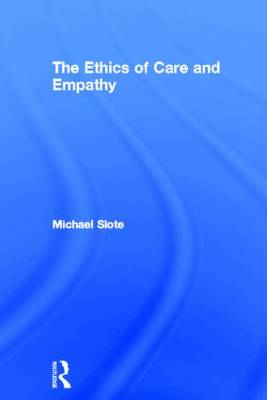 The Ethics of Care and Empathy (Hardback)
