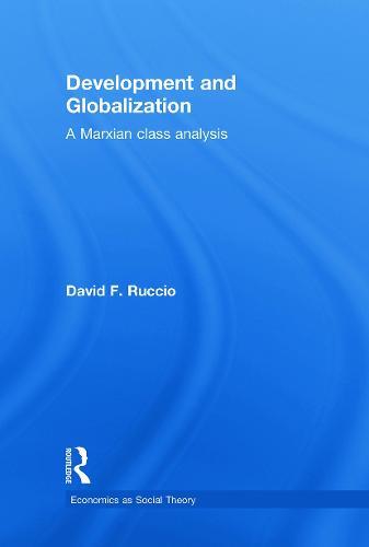 Development and Globalization: A Marxian Class Analysis (Hardback)