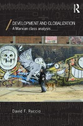 Development and Globalization: A Marxian Class Analysis (Paperback)