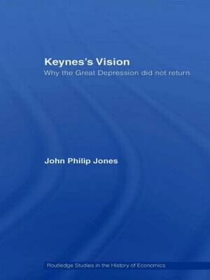 Keynes's Vision: Why the Great Depression did not Return - Routledge Studies in the History of Economics (Hardback)