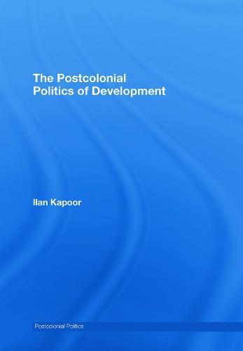The Postcolonial Politics of Development - Postcolonial Politics (Hardback)