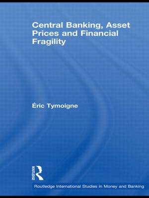 Central Banking, Asset Prices and Financial Fragility - Routledge International Studies in Money and Banking (Hardback)
