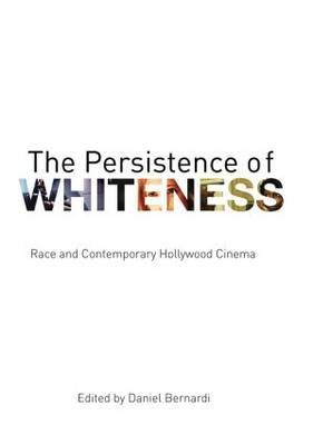 The Persistence of Whiteness: Race and Contemporary Hollywood Cinema (Hardback)