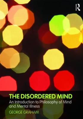 The Disordered Mind: An Introduction to Philosophy of Mind and Mental Illness (Paperback)