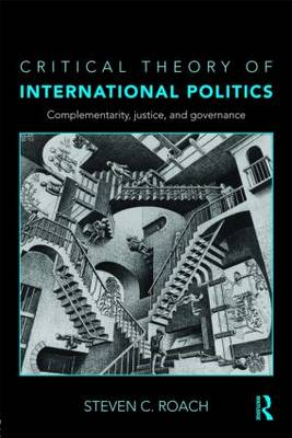 Critical Theory of International Politics: Complementarity, Justice, and Governance (Paperback)