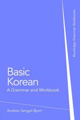 Basic Korean: A Grammar and Workbook - Routledge Grammar Workbooks (Paperback)