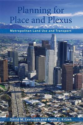 Planning for Place and Plexus: Metropolitan Land Use and Transport (Paperback)