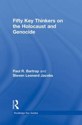 Fifty Key Thinkers on the Holocaust and Genocide - Routledge Key Guides (Hardback)