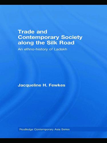 Trade and Contemporary Society along the Silk Road: An ethno-history of Ladakh (Hardback)