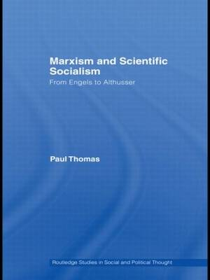 Marxism & Scientific Socialism: From Engels to Althusser - Routledge Studies in Social and Political Thought (Hardback)