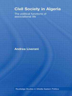 Civil Society in Algeria: The Political Functions of Associational Life - Routledge Studies in Middle Eastern Politics (Hardback)
