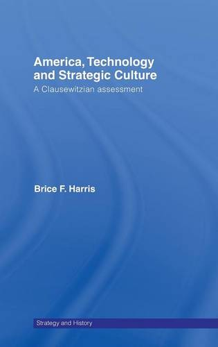 America, Technology and Strategic Culture: A Clausewitzian Assessment - Strategy and History (Hardback)