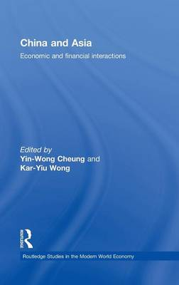 China and Asia: Economic and Financial Interactions - Routledge Studies in the Modern World Economy (Hardback)