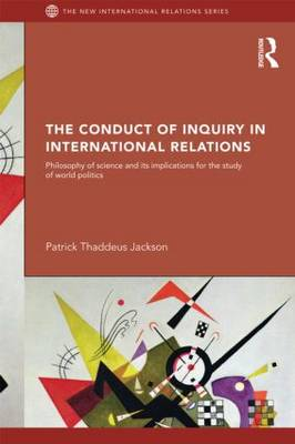 The Conduct of Inquiry in International Relations: Philosophy of Science and Its Implications for the Study of World Politics - New International Relations (Paperback)