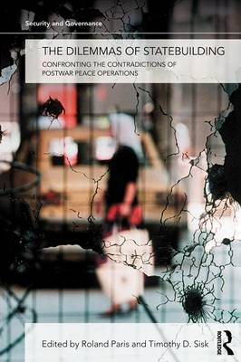 The Dilemmas of Statebuilding: Confronting the contradictions of postwar peace operations - Security and Governance (Paperback)